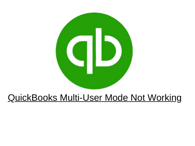 QuickBooks Multi User Mode Not Working