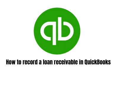 How To Record A Loan Receivable In QuickBooks ​