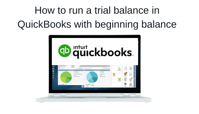 How to run a trial balance in QuickBooks with beginning balance